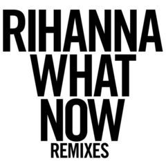 what now(remixes)
