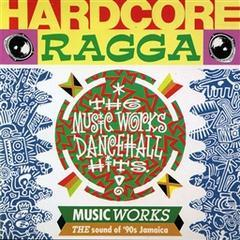 hardcore ragga - the music works dancehall hits
