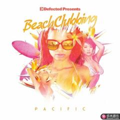 defected presents beach clubbing pacific