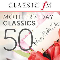 50 mother's day classics(by classic fm)