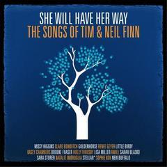 she will have her way - the songs of tim & neil finn