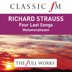 richard strauss: four last songs(classic fm: the full works)